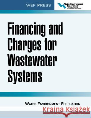 Financing and Charges for Wastewater Systems Wef Mop 27: Wef Manual of Practice No. 27 Water Environment Federation 9780071453042