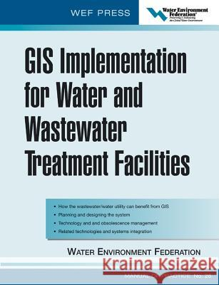 GIS Implementation for Water and Wastewater Treatment Facilities: Wef Manual of Practice No. 26 Water Environment Federation 9780071453059