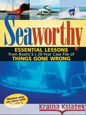 Seaworthy: Essential Lessons from Boatu.S.'s 20-Year Case File of Things Gone Wrong Robert A., Jr. Adriance 9780071453271