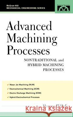 Advanced Machining Processes: Nontraditional and Hybrid Machining Processes Hassan El-Hofy 9780071453349