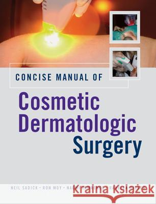 Concise Manual of Cosmetic Dermatologic Surgery Neil Sadick Ron Moy Naomi Lawrence 9780071453660