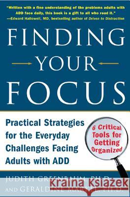 Finding Your Focus: Practical Strategies for the Everyday Challenges Facing Adults with Add Judith Greenbaum Geraldine Markel 9780071453967