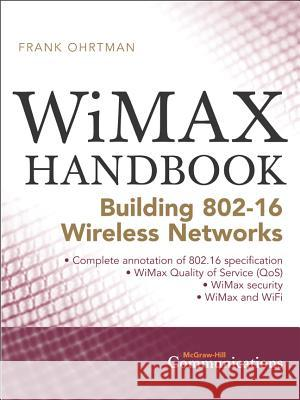 Wimax Handbook: Building 802.16 Networks Frank D. Ohrtman 9780071454018 McGraw-Hill Professional Publishing