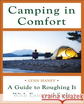Camping in Comfort: A Guide to Roughing It with Ease and Style Lynn Haney 9780071454216