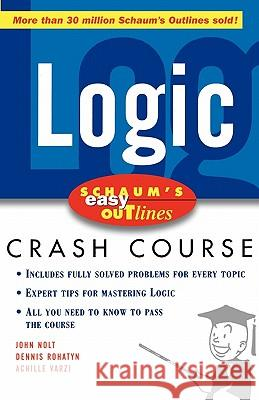 Schaum's Easy Outline Logic: Based on Schaum's Outline of Theory and Problems of Logic John Nolt Dennis Rohatyn Achille C. Varzi 9780071455350