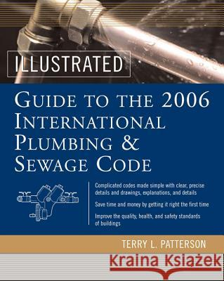Illustrated Guide to the 2006 International Plumbing and Sewage Codes Terry L. Patterson 9780071455473