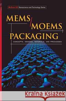Mems/Moem Packaging: Concepts, Designs, Materials and Processes Ken Gilleo 9780071455565