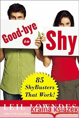 Goodbye to Shy: 85 Shybusters That Work! Leil Lowndes 9780071456425