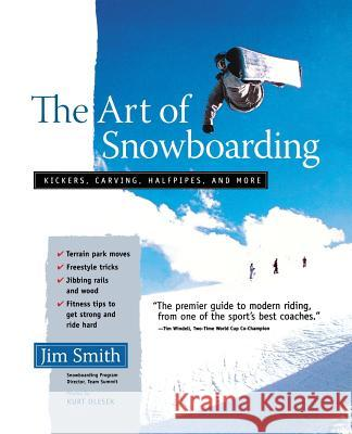 The Art of Snowboarding: Kickers, Carving, Half-Pipe, and More Jim Smith Kurt Olesek 9780071456883