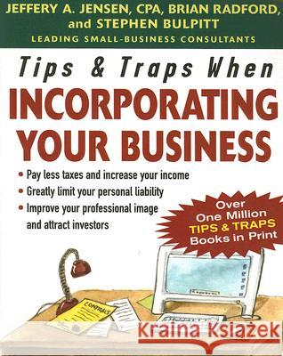 Tips & Traps When Incorporating Your Business Jeffery Jensen Brian Radford Stephen Bulpitt 9780071457866