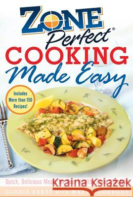 Zoneperfect Cooking Made Easy: Quick, Delicious Meals for Your Healthy Zone Lifestyle Gloria Bakst Mary Goodbody 9780071457903