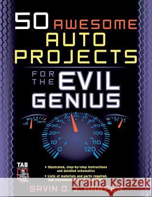 50 Awesome Auto Projects for the Evil Genius Gavin D. J. Harper 9780071458238