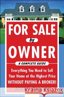 For Sale by Owner: A Complete Guide: Everything You Need to Sell Your Home at the Highest Price Without Paying a Broker!: Everything You Need to Sell Steve Berges 9780071458252
