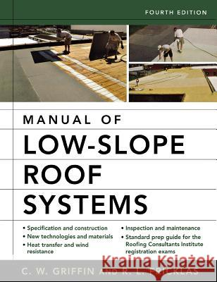 Manual of Low-Slope Roof Systems: Fourth Edition C. W. Griffin R. L. Fricklas 9780071458283