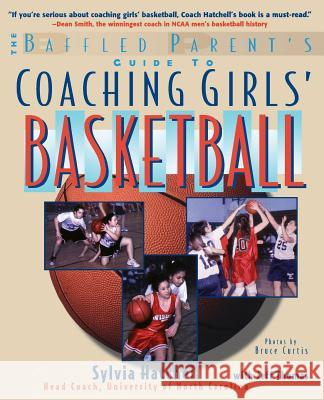 The Baffled Parent's Guide to Coaching Girls' Basketball Sylvia Hatchell Bruce Curtis Jeff Thomas 9780071459235
