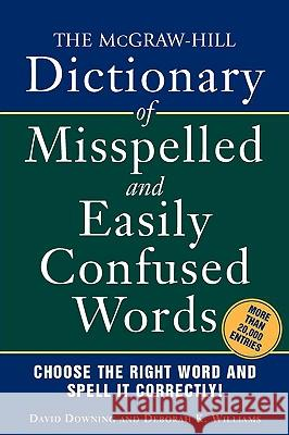 The McGraw-Hill Dictionary of Misspelled and Easily Confused Words Downing David Williams K. Deborah 9780071459853