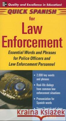 Quick Spanish for Law Enforcement: Essential Words and Phrases for Police Officers and Law Enforcement Professionals David B. Dees 9780071460170