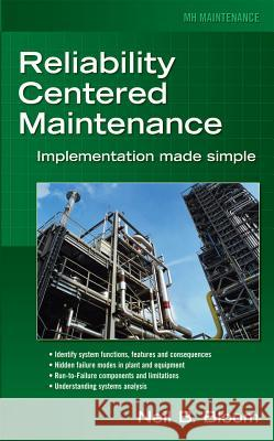 Reliability Centered Maintenance (Rcm): Implementation Made Simple Neil Bloom 9780071460699