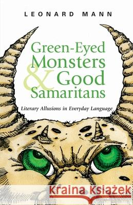 Green-Eyed Monsters & Good Samaritans: Literary Allusions in Everyday Language Leonard Mann 9780071460835 McGraw-Hill Companies