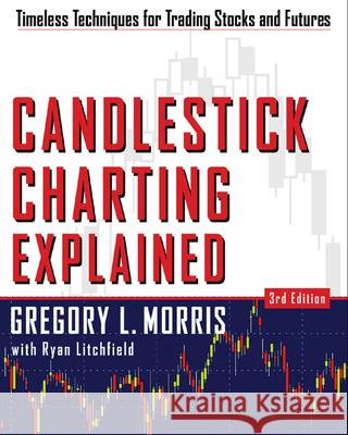 Candlestick Charting Explained Gregory L. Morris Ryan Litchfield 9780071461542