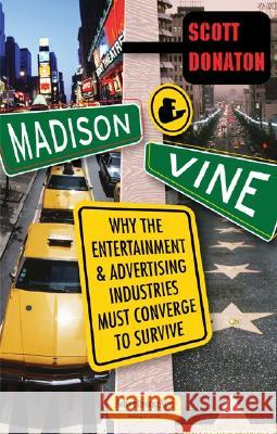 Madison and Vine: Why the Entertainment and Advertising Industries Must Converge to Survive Scott Donaton 9780071462167