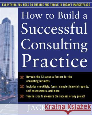 How to Build a Successful Consulting Practice Jack Phillips 9780071462297