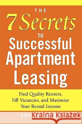 The 7 Secrets to Successful Apartment Leasing: Find Quality Renters, Fill Vacancies, and Maximize Your Rental Income Eric Cumley 9780071462587