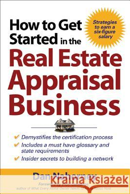 How to Get Started in the Real Estate Appraisal Business Daniel J. Nahorney Vicki Lankarge 9780071463232