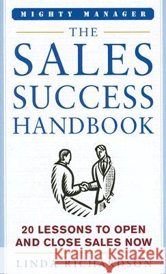 The Sales Success Handbook: How to Open Opportunity and Close Every Sale Linda Richardson 9780071463317
