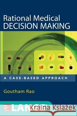 Rational Medical Decision Making: A Case-Based Approach Goutham Rao 9780071463973
