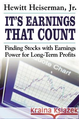 It's Earnings That Count: Finding Stocks with Earnings Power for Long-Term Profits Hewitt Heiserman 9780071463997
