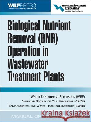 Biological Nutrient Removal (Bnr) Operation in Wastewater Treatment Plants: Wef Manual of Practice No. 30 Water Environment Federation 9780071464154