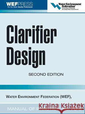 Clarifier Design: Wef Manual of Practice No. Fd-8 Water Environment Federation 9780071464161