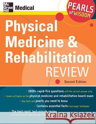 Physical Medicine and Rehabilitation Review: Pearls of Wisdom, Second Edition: Pearls of Wisdom Robert J. Kaplan 9780071464468