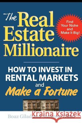 The Real Estate Millionaire: How to Invest in Rental Markets and Make a Fortune Boaz Gilad Suzanne Gilad 9780071465779