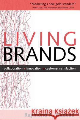 Living Brands: Collaboration + Innovation = Customer Fascination Raymond A. Nadeau 9780071466141