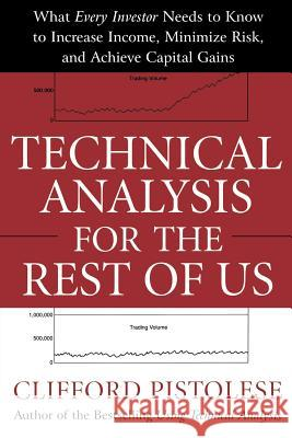 Technical Analysis for the Rest of Us: What Every Investor Needs to Know to Increase Income, Minimize Risk, and Archieve Capital Gains Clifford Pistolese 9780071467216
