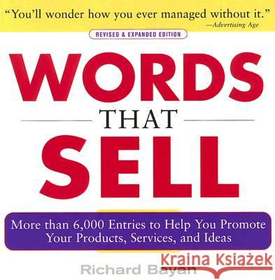 Words That Sell, Revised and Expanded Edition: The Thesaurus to Help You Promote Your Products, Services, and Ideas Richard Bayan 9780071467858