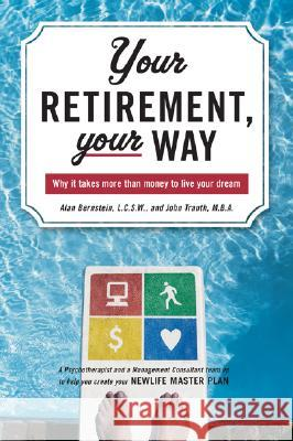 Your Retirement, Your Way: Why It Takes More Than Money to Live Your Dream Alan Bernstein John Trauth 9780071467872