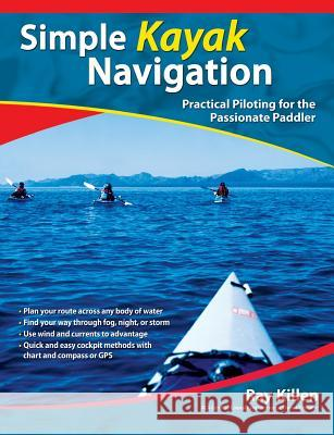 Simple Kayak Navigation: Practical Piloting for the Passionate Paddler Ray Killen 9780071467940