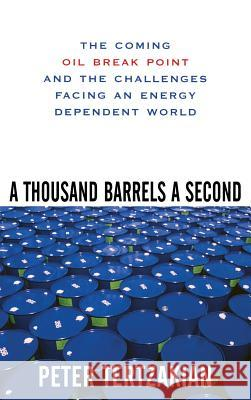 A Thousand Barrels a Second: The Coming Oil Break Point and the Challenges Facing an Energy Dependent World Peter Tertzakian 9780071468749
