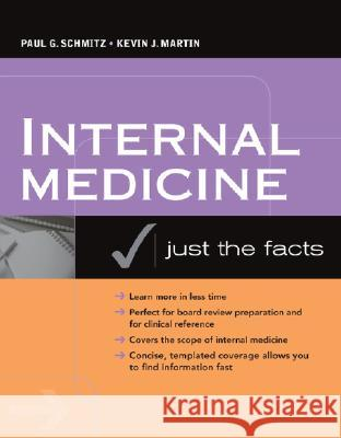 Internal Medicine: Just the Facts D. Douglas Miller Paul G. Schmitz Kevin J. Martin 9780071468879