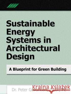 Sustainable Energy Systems in Architectural Design: A Blueprint for Green Design Peter Gevorkian 9780071469821