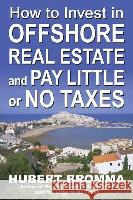 How to Invest in Offshore Real Estate and Pay Little or No Taxes Hubert Bromma 9780071470094