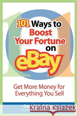 101 Ways to Boost Your Fortune on eBay: Get More Money for Evrything Your Sell Dennis L. Prince 9780071470124