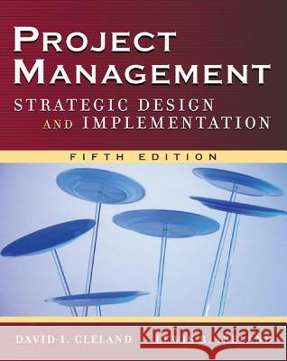 Project Management: Strategic Design and Implementation David I. Cleland Lewis R. Ireland 9780071471602