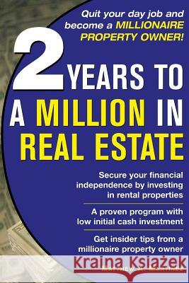 2 Years to a Million in Real Estate Matthew A. Martinez 9780071471879