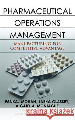 Pharmaceutical Operations Management: Manufacturing for Competitive Advantage Pankaj Mohan Jarka Glassey Gary A. Montague 9780071472494