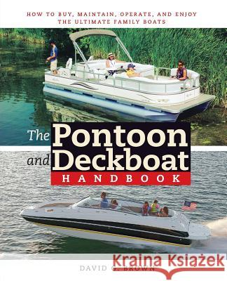 The Pontoon and Deckboat Handbook: How to Buy, Maintain, Operate, and Enjoy the Ultimate Family Boats David G. Brown 9780071472630