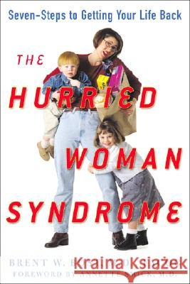 The Hurried Woman Syndrome: Seven Steps to Getting Your Life Back Brent W. Bost Annette Smick 9780071473675